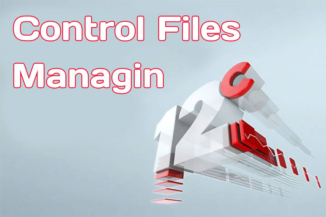 Managing Oracle 12C Control Files with examples