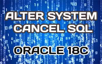 ALTER SYSTEM CANCEL SQL в Oracle Database 18c