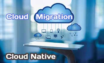 Cloud Migration vs. Cloud Native