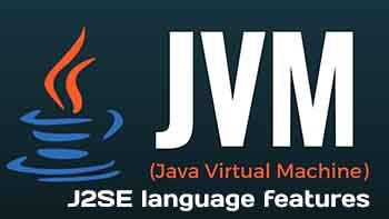 Java Virtual Machine and J2SE language