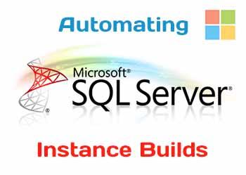 Automating Microsoft SQL Server Instance Builds