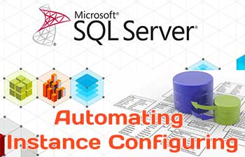 Automating Microsoft SQL Server Instance Configuring