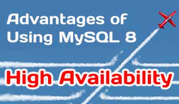 My SQL 8 features for high availability