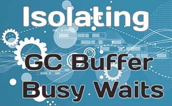 Isolating GC Buffer Busy Waits in Oracle