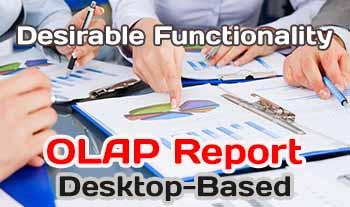 Desirable Functionality in Desktop-Based OLAP Reporting