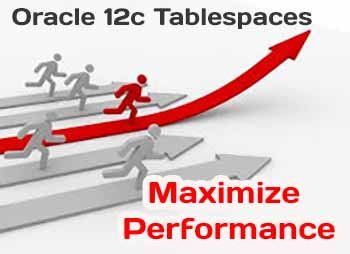 Creating Oracle 12c Tablespaces with Max Performance