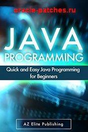 Книга JAVA: Quick and Easy JAVA Programming for Beginners