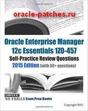 Книга Oracle Enterprise Manager 12c Essentials 1Z0-457 Self-Practice Review Questions