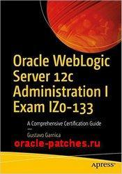 Книга Oracle WebLogic Server 12c Administration I Exam IZ0-133