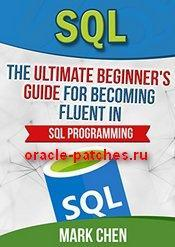 Книга SQL: The Ultimate Beginner's Guide for Becoming Fluent in SQL Programming